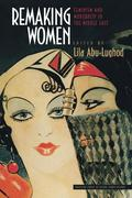 Remaking Women: Feminism and Modernity in the Middle East