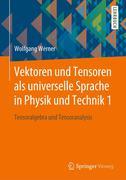 Vektoren und Tensoren als universelle Sprache in Physik und Technik 1
