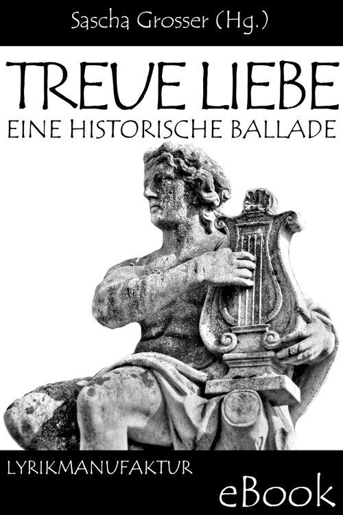 Treue Liebe - Eine historische Ballade als eBook