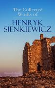 The Collected Works of Henryk Sienkiewicz (Illustrated Edition)