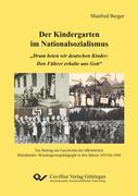 """Der Kindergarten im Nationalsozialismus. """"Drum beten wir deutschen Kinder: Den Führer erhalte uns Gott"""". Ein Beitrag zur Geschichte der öffentlichen Kleinkinder-/Kindergartenpädagogik in den Jahren 1933 bis 1945"""