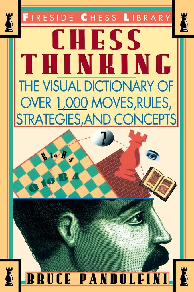 Chess Thinking: The Visual Dictionary of Chess Moves, Rules, Strategies and Concepts als Taschenbuch