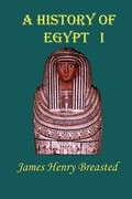 A History of Egypt, Part 1: From the Earliest Time to the Persian Conquest