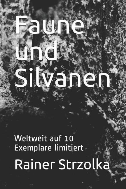 Faune Und Silvanen: Weltweit Auf 10 Exemplare Limitiert als Taschenbuch