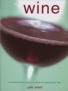 Wine: A Comprehensive Guide to Drinking and Appreciating