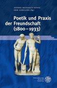 Poetik und Praxis der Freundschaft (1800-1933)