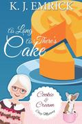 As Long As There's Cake (A Cookie and Cream Cozy Mystery, #6)