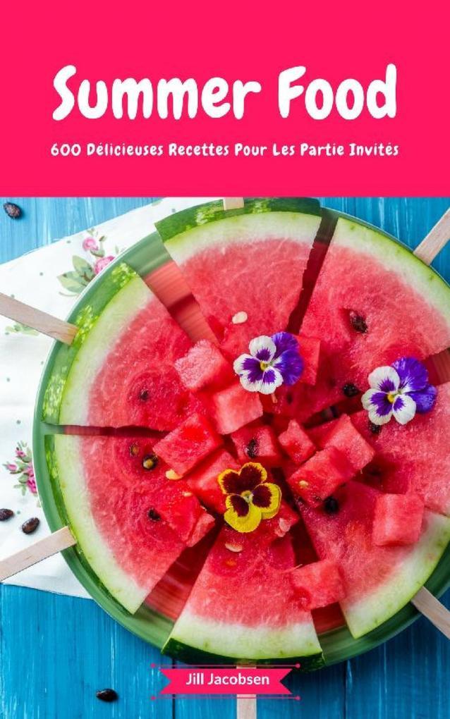 Summer Food - 600 Délicieuses Recettes Pour Les Partie Invités als eBook