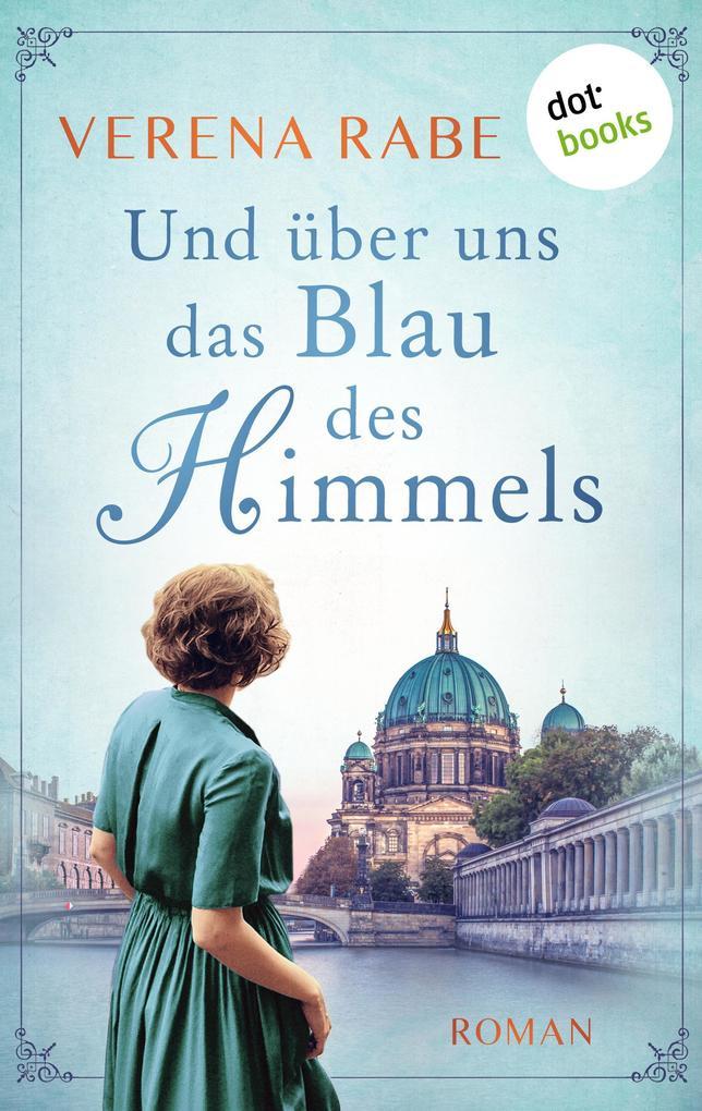 Und über uns das Blau des Himmels als eBook