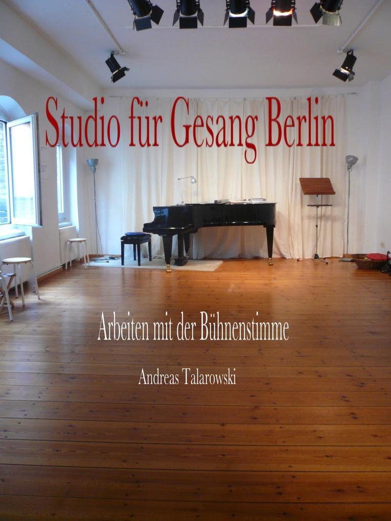 Studio für Gesang Berlin - Arbeiten mit der Bühnenstimme als eBook epub
