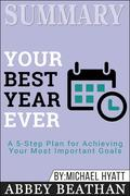 Summary of Your Best Year Ever: A 5-Step Plan for Achieving Your Most Important Goals by Michael Hyatt