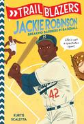 Trailblazers: Jackie Robinson: Breaking Barriers in Baseball