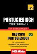 Wortschatz Deutsch-Brasilianisch Portugiesisch für das Selbststudium - 9000 Wörter