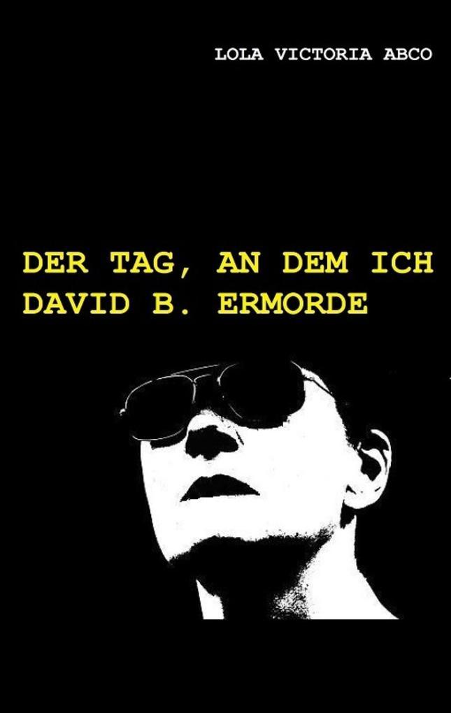 Der Tag, an dem ich David B. ermorde als eBook