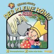 Tessloff - Der kleine König - Wenn ich ein Pferdchen wär CD