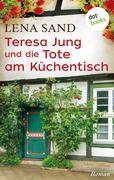 Teresa Jung und die Tote am Küchentisch - Band 3