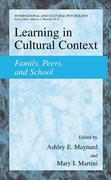 Learning in Cultural Context: Family, Peers, and School