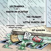 La tragedia de Vasito de Plástico * The Tragedy of Little Plastic Cup