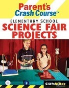 CliffsNotes Parent's Crash Course Elementary School Science Fair Projects