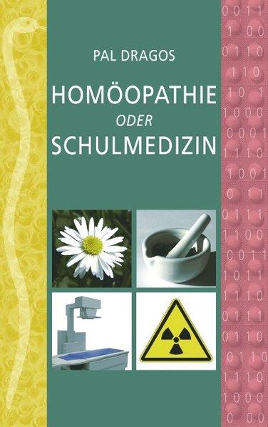 Homöopathie oder Schulmedizin als Buch von Pal ...