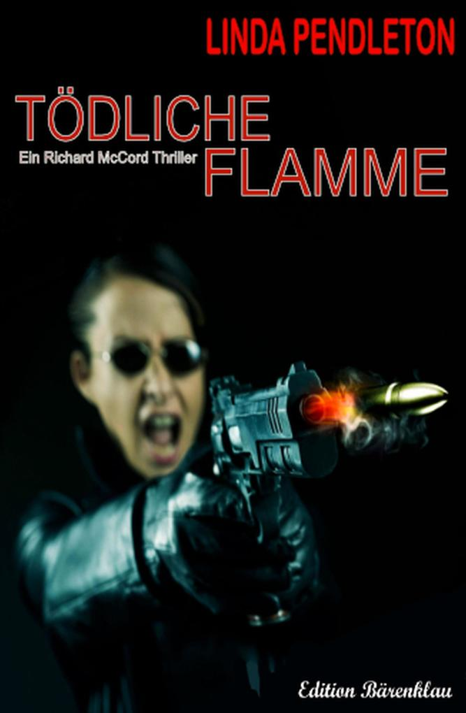 Tödliche Flamme: Ein Richard McCord Thriller als eBook