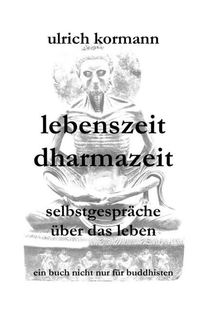 lebenszeit dharmazeit - selbstgespräche über das leben als Buch