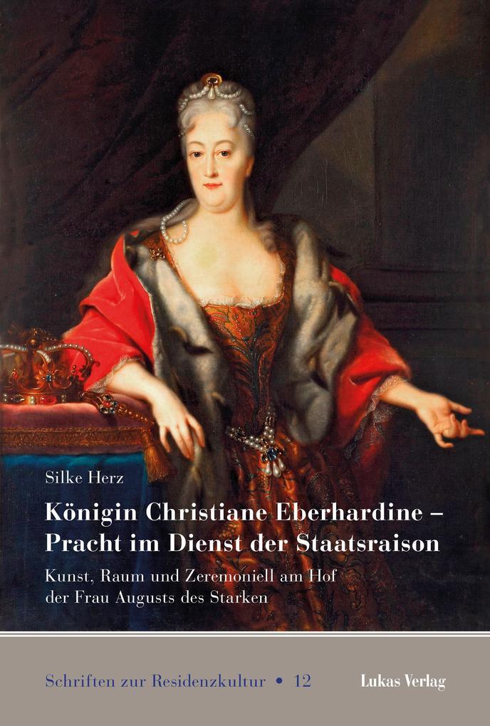 Königin Christiane Eberhardine - Pracht im Dienst der Staatsraison als Buch