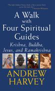 Walk with Four Spiritual Guides: Krishna, Buddha, Jesus and Ramakrishna