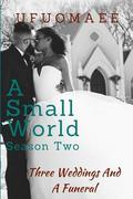A Small World - Season Two: Three Weddings and a Funeral