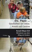 Du, Papa... Geschichten von Oskar, Arnold und Caroline