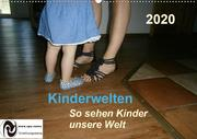 Kinderwelten - So sehen Kinder unsere Welt (Wandkalender 2020 DIN A2 quer)