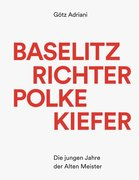 Baselitz Richter Polke Kiefer - Die jungen Jahre der Alten Meister