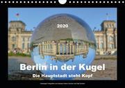 Berlin in der Kugel - Die Hauptstadt steht Kopf (Wandkalender 2020 DIN A4 quer)