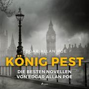 König Pest - Die besten Novellen von Edgar Allan Poe (Ungekürzt)