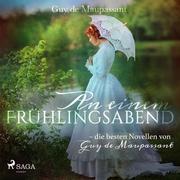 An einem Frühlingsabend - die besten Novellen von Guy de Maupassant (Ungekürzt)