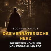 Das verräterische Herz - Die besten Novellen von Edgar Allan Poe (Ungekürzt)