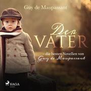 Der Vater - die besten Novellen von Guy de Maupassant (Ungekürzt)