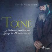 Toine - die besten Novellen von Guy de Maupassant (Ungekürzt)