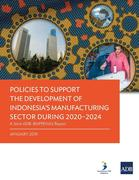Policies to Support the Development of Indonesia's Manufacturing Sector during 2020-2024