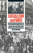 Socialism and War: The Spanish Socialist Party in Power and Crisis, 1936 1939