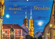 Ein Wochenende in Breslau (Wandkalender 2020 DIN A2 quer)