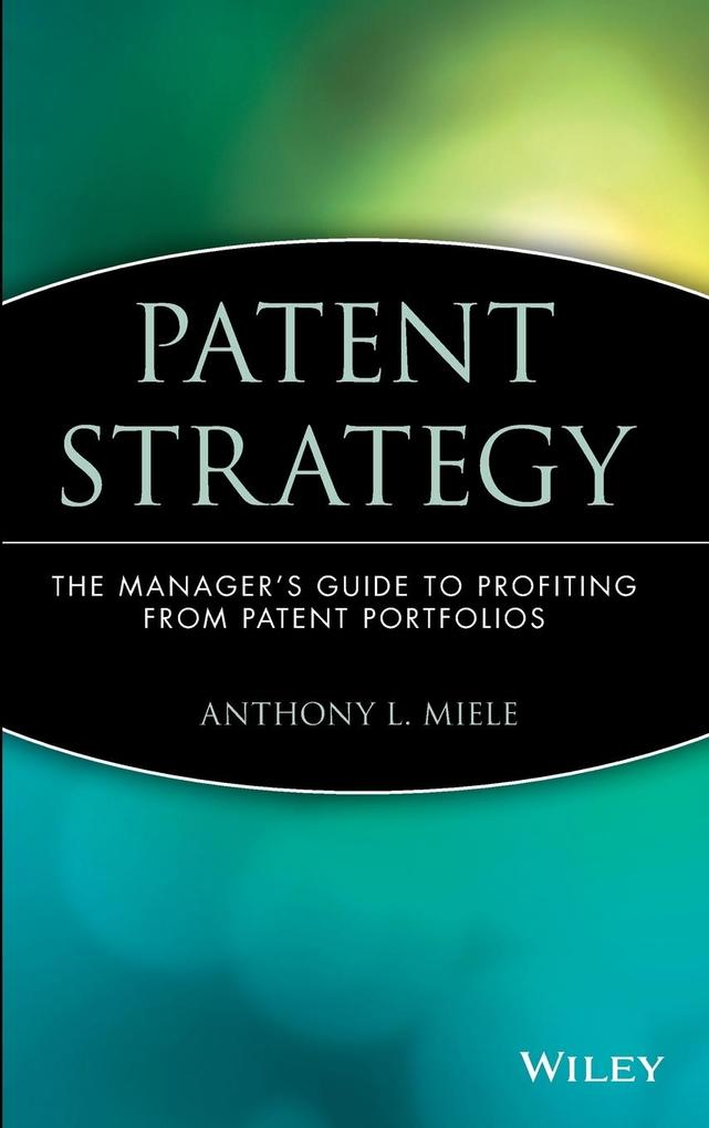 Patent Strategy als Buch von Anthony L. Miele, Miele