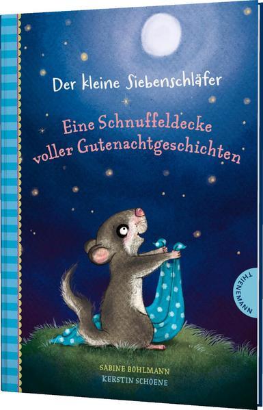 Der kleine Siebenschläfer: Eine Schnuffeldecke voller Gutenachtgeschichten als Buch