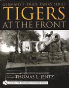 Germany's Tiger Tanks Series Tigers at the Front a Photo Study