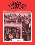 German Instrumental Music of the Late Middle Ages: Players, Patrons and Performance Practice