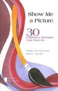 Show Me a Picture: 30 Children's Sermons Using Visual Arts