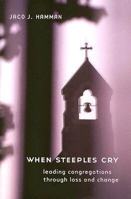 When Steeples Cry: Leading Congregations Through Loss and Change als Taschenbuch