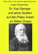 Dr. Karl Semper und seine Studien auf dem Palau-Inseln im Stillen Ozean - Band 105e-1 in der maritim