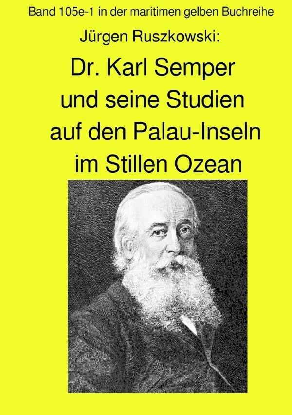 Dr. Karl Semper und seine Studien auf dem Palau-Inseln im Stillen Ozean - Band 105e-1 in der maritim als Buch (kartoniert)