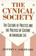 The Cynical Society: The Culture of Politics and the Politics of Culture in American Life
